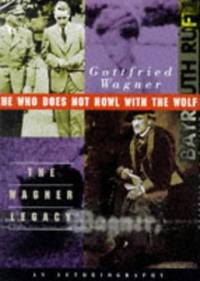 He Who Does Not Howl with the Wolf: The Wagner Legacy