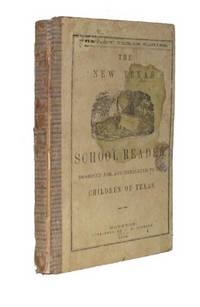 The New Texas Reader. Designed for the Use of Schools in Texas by  Edward Hopkins (1829-1879) CUSHING - Hardcover - from Arader Galleries (SKU: 001015)