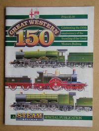 Great Western 150. A Steam Railway Special Publication.