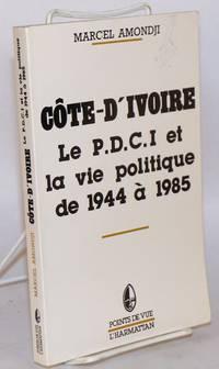image of Côte-D'Ivoire; le P.D.C.I. et la vie politique de 1944 à 1985