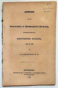 Address on the Anniversary of Washington's Birth-day Delivered Before the Gettysburg Guards, February 22, 1839