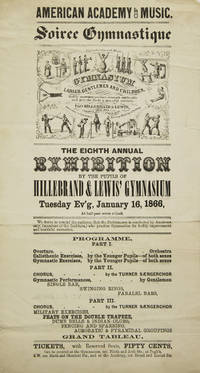 Soiree Gymnastique...Calisthentics with Music. Gymnasium for Ladies, Gentlemen and Children... Profs. Hillebrand & Lewis...The Eighth Annual Exhibition by the Pupils of Hiollebrand & Lewis' Gymnasium Tuesday Ev'g, January 16, 1866