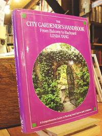 The City Gardeners Handbook: From Balcony to Backyard A Comprehensive Guide to Planting Small Spaces and Containers by Yang, Linda - 1990