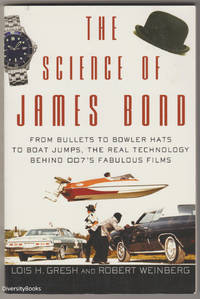 THE SCIENCE OF JAMES BOND : From Bullets to Bowler Hats to Boat Jumps, the Real Technology Behind 007's Fabulous Films by  Robert  Lois H. And Weinberg - Paperback - First Edition - 2006 - from Diversity Books and Biblio.com