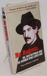image of No regrets, Dr. Ben Reitman and the women who loved him, a biographical memoir