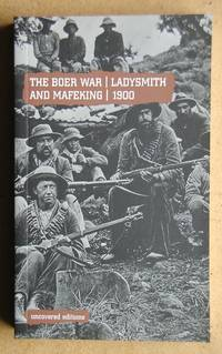 The Boer War: Ladysmith and Mafeking, 1900. (Uncovered Editions).