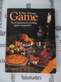 Game: The art of preparation and cooking game and game fowl