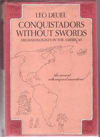 Conquistadors Without Swords: Archaeologists in the Americas, an account with original narratives