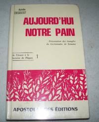 image of Aujourd'hui Notre Pain: Presentation des Evangiles du Lectionnaire de Semaine (De l'Avent a la Semaine de Paques 1)