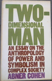 Two -Dimensional Man: An Essay on the Anthropology of Power and Symbolism in Complex Society