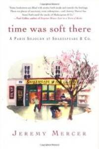 image of Time Was Soft There: A Paris Sojourn at Shakespeare & Co.