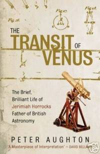 THE TRANSIT OF VENUS The Brief, Brilliant Life of Jeremiah Horrocks,  Father of British Astronomy