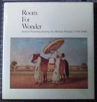 Room For Wonder: Indian Painting During the British Period 1760-1880