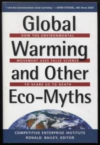 Global Warming and Other Eco Myths ;  How the Environmental Movement Uses  False Science to Scare Us to Death  How the Environmental Movement Uses  False Science to Scare Us to Death