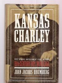 image of KANSAS CHARLEY: THE STORY OF A NINETEENTH-CENTURY BOY MURDERER