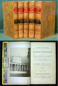 Manners and Customs of the Ancient Egyptians, including their Private Life, Government, Laws, Arts, Manufactures, Religion, Agriculture, and Early History; derived from a Comparison of the Paintings, Sculptures, and Monuments still Existing, with the Accounts of Ancient Authors [Five Volumes]