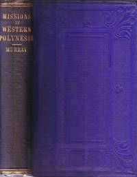 Missions in Western Polynesia: being historical sketches of these Missions, from their Commencement in 1839 to the Present Time. by  A[rchibald] W[right] Murray - First Edition - 1863 - from Paul Haynes Rare Books (SKU: Biblio450)