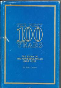 The First 100 Years: The Story Of The Tunbridge Wells Golf Club; 1889-1989