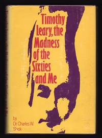 TIMOTHY LEARY, THE MADNESS OF THE SIXTIES AND ME by  Charles W Slack - Hardcover - Signed - 1974 - from Champ & Mabel Collectibles (SKU: H10611)