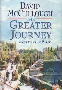 The Greater Journey__Americans in Paris by  David McCullough - Hardcover - Cloth/dust jacket  Octavo - 2011 - from San Francisco Book Company and Biblio.co.uk