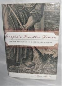 Georgia's Frontier Women: Female Forturnes in a Southern Colony