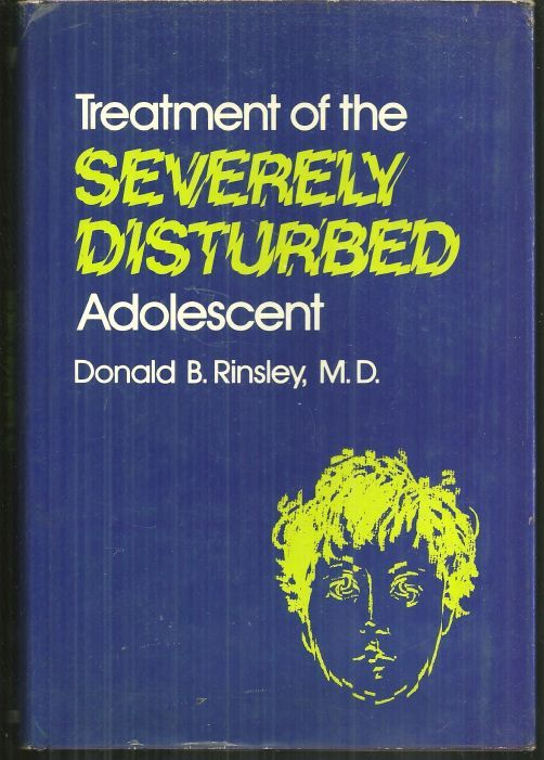 TREATMENT OF THE SEVERELY DISTURBED ADOLESCENT, Rinsley, Donald