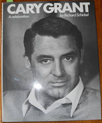 Cary Grant: A Celebration by  Richard Schickel - First Edition - 1983 - from Reading Habit (SKU: ENTMOV17)