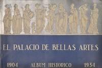EL PALACIO DE BELLAS ARTES: ALBUM HISTÓRICO, 1904-1934.
