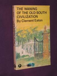 The Waning of the Old South Civilization by  Clement Eaton - Paperback - First Paperback Edition - 1969 - from Bookbarrow and Biblio.com