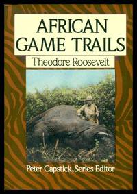 AFRICAN GAME TRAILS - An Account of the African Wanderings of an American Hunter-Naturalist