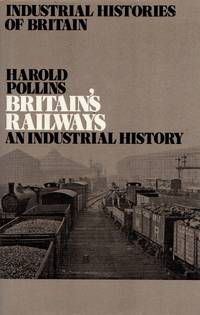 Industrial Histories of Britain Series: Britain's Railways - An Industrial History