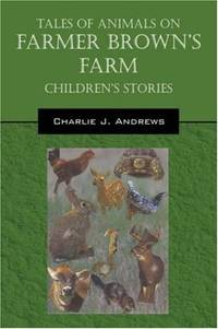 Tales Of Animals On Farmer Browns Farm Children Stories