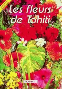 LES FLEURS DE TAHITI/THE FLOWERS OF TAHITI, Volume 1 (French-English)