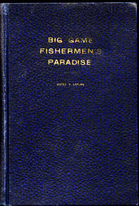 Big Game Fisherman's Paradise: A Complete Treatise