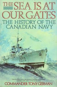 The Sea is Our Gates: The History of the Canadian Navy by  Tony German - Reprint - 1991 - from Train World Pty Ltd (SKU: 020795)
