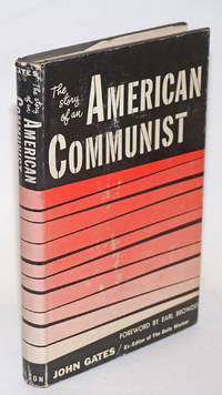 The story of an American Communist. Foreword by Earl Browder