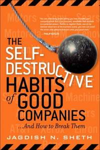 The Self Destructive Habits of Good Companies : And How to Break Them