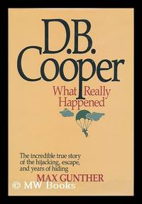 D. B. Cooper : What Really Happened / Max Gunther