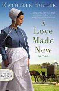 A Love Made New (An Amish of Birch Creek Novel) by Kathleen Fuller - 2019-04-09 - from Books Express (SKU: 031035367Xn)