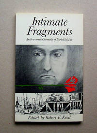 Intimate Fragments.  An Irreverent Chronicle Of Early Halifax.
