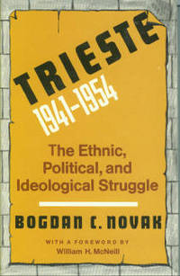 Trieste, 1941-1954: The Ethnic, Political, and Ideological Struggle