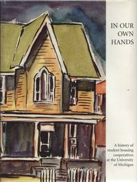 In Our Own Hands: The History of Student Housing Cooperatives at the University of Michigan