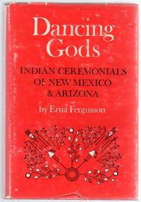 image of Dancing Gods: Indian Ceremonials of New Mexico and Arizona