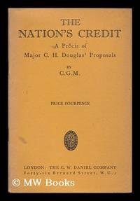 The Nation's Credit. A précis of Major C. H. Douglas' proposals. By C. G. M
