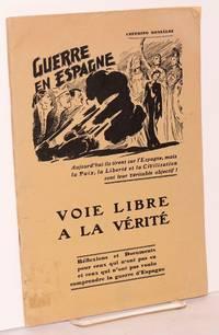 Guerre en Espagne; voie libre a la vérité, réflexions et documents pour ceux qui n'ont pas su et ceux qui n'ont pas voulu comprendre la guerre d'Espagne