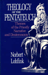 Theology of the Pentateuch: Themes of the Priestly Narrative and Deuteronomy