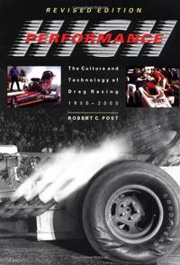 High Performance: The Culture and Technology of Drag Racing, 1950-2000 (Johns Hopkins Studies in...