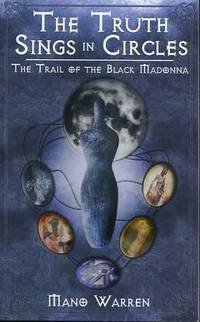 image of The Truth Sings in Circles. The Trail of the Black Madonna