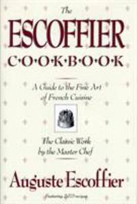 The Escoffier Cookbook and Guide to the Fine Art of Cookery: For Connoisseurs, Chefs, Epicures...