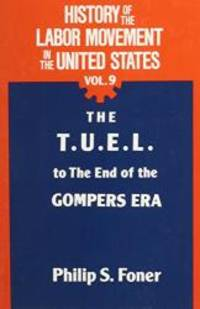 image of History of the Labor Movement in the United States: The T. U. E. L. to the End of the Gompers Era (History of the Labor Movement in the United States) VOL. 9